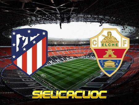 Soi kèo nhà cái Atl. Madrid vs Elche – 20h00 – 19/12/2020