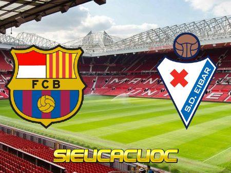 Soi kèo nhà cái Barcelona vs Eibar – 01h15 – 30/12/2020