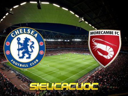 Soi kèo nhà cái Chelsea vs Morecambe – 20h30 – 10/01/2021