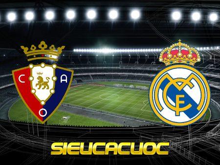 Soi kèo nhà cái Osasuna vs Real Madrid – 03h00 – 10/01/2021