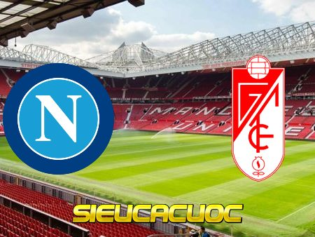 Soi kèo nhà cái Napoli vs Granada CF – 00h55 – 26/02/2021