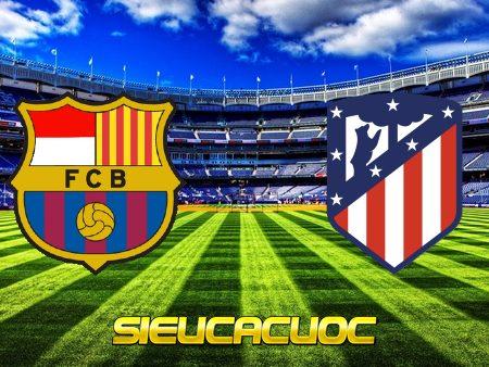 Soi kèo nhà cái Barcelona vs Atl. Madrid – 21h15 – 08/05/2021